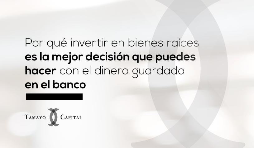 ¿Por qué invertir en bienes raíces es la mejor decisión que puedes hacer con el dinero guardado en el banco?